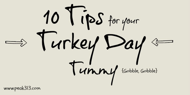 10 Tips for your Turkey-Day Tummy : peak313.com