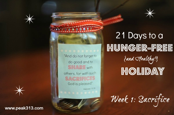 21 Days to a Hunger-Free (and Healthy!) Holiday: Week 1: Sacrifice : peak313.com