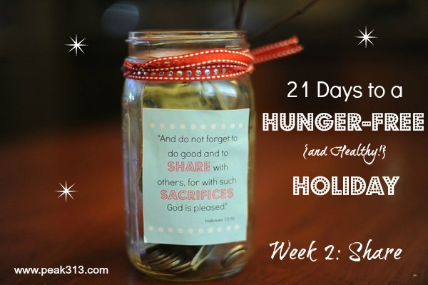 21 Days to a Hunger-Free (& Healthy!) Holiday Challenge. Week 2: Share | peak313.com