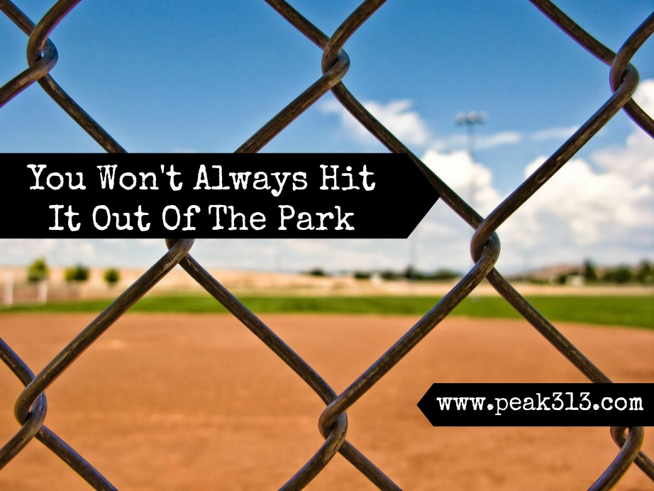 You Won't Always Hit It Out of the Park | peak313.com