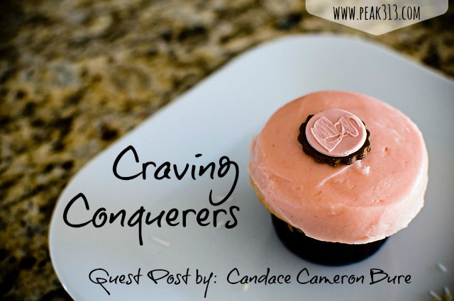 Craving Conquerers (Guest Post by Candace Cameron Bure) : peak313.com