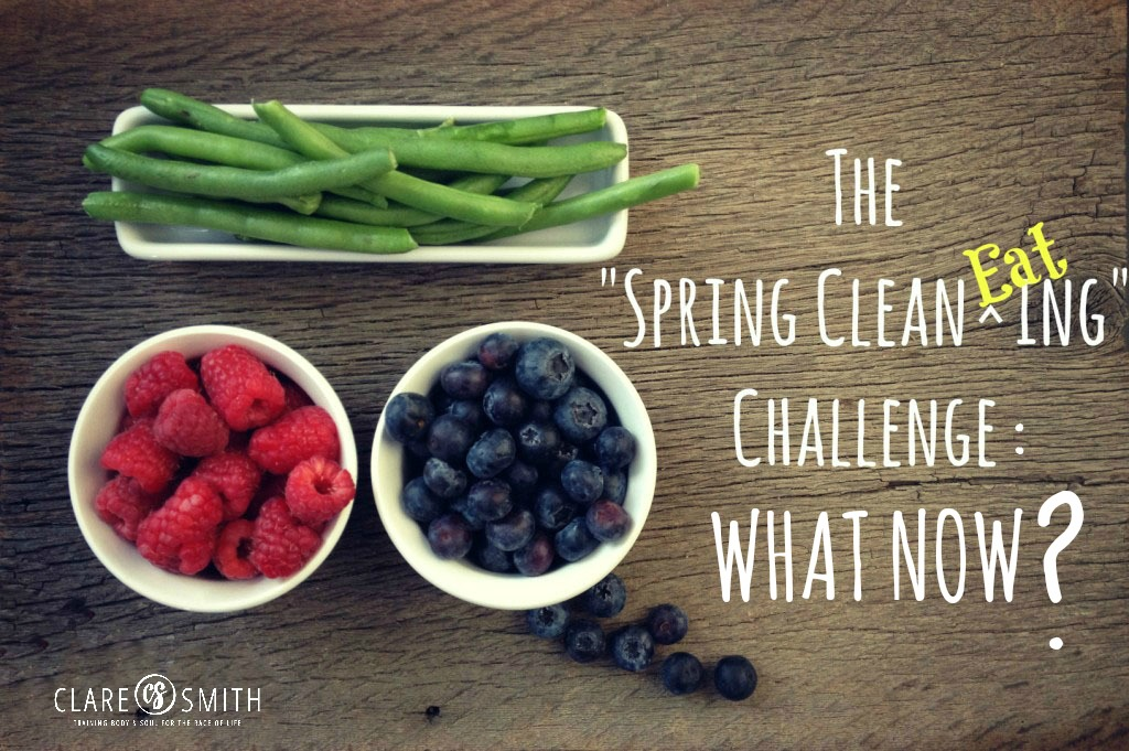 The Spring Clean Eating Challenge: What NOW? : claresmith.me