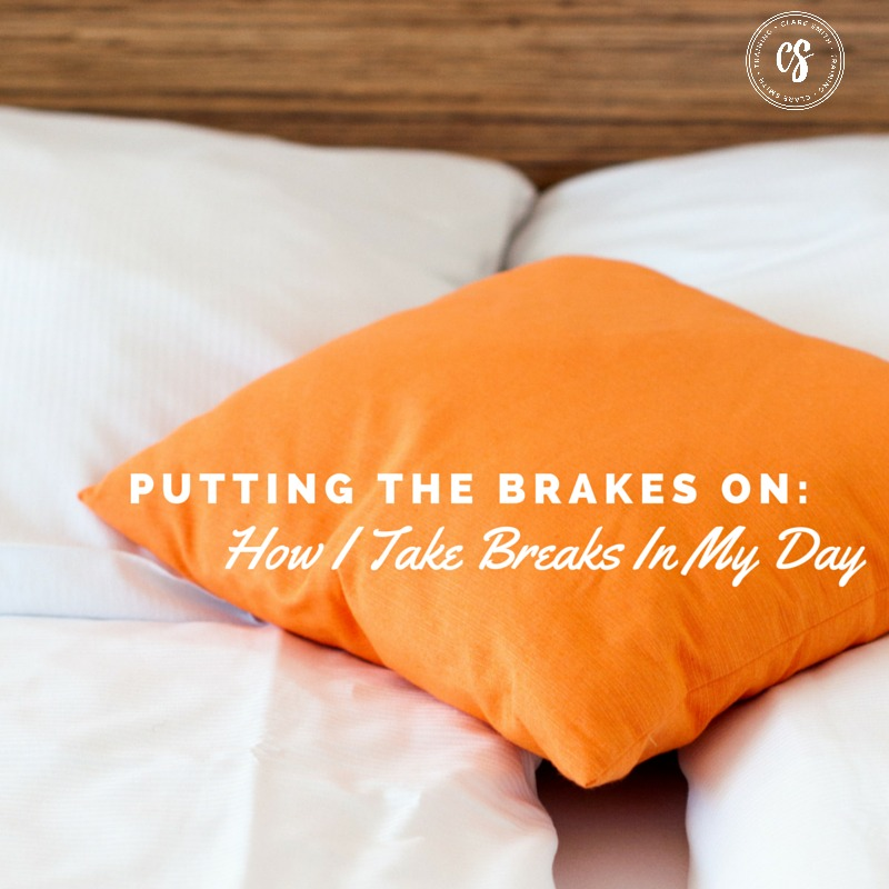 Putting The Brakes On: How I Take Breaks In My Day : www.claresmith.me