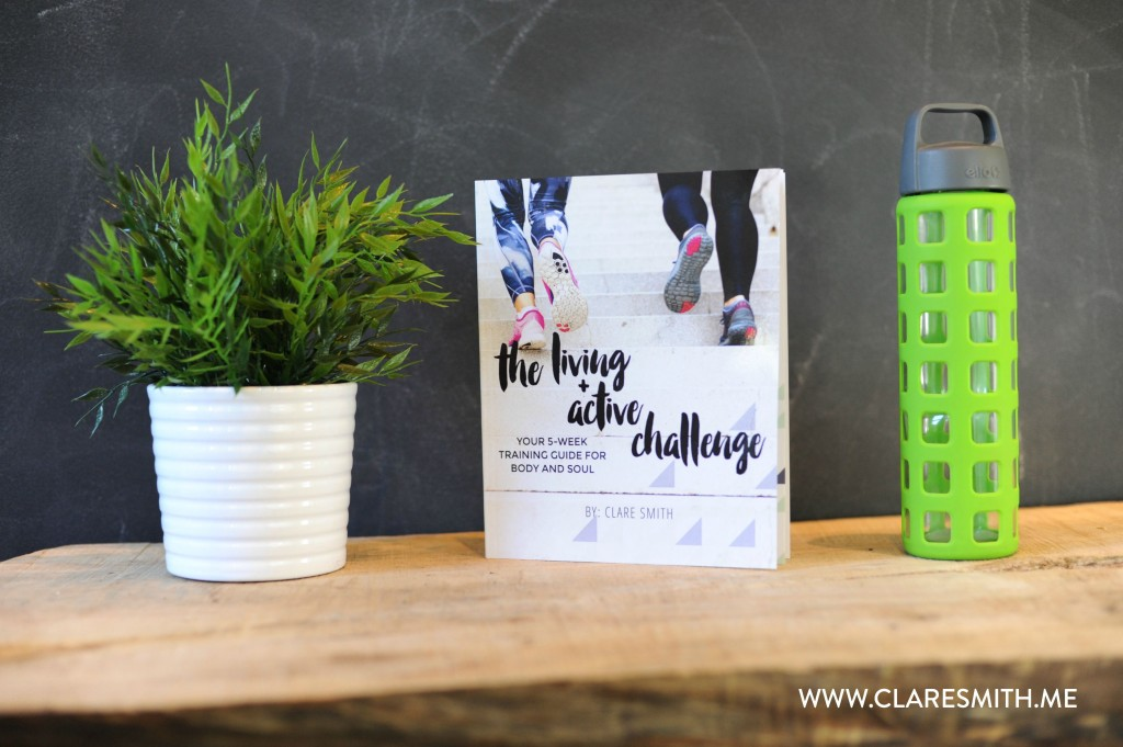 The Living + Active Challenge: Your 5-Week Training Guide For Body & Soul : www.claresmith.me