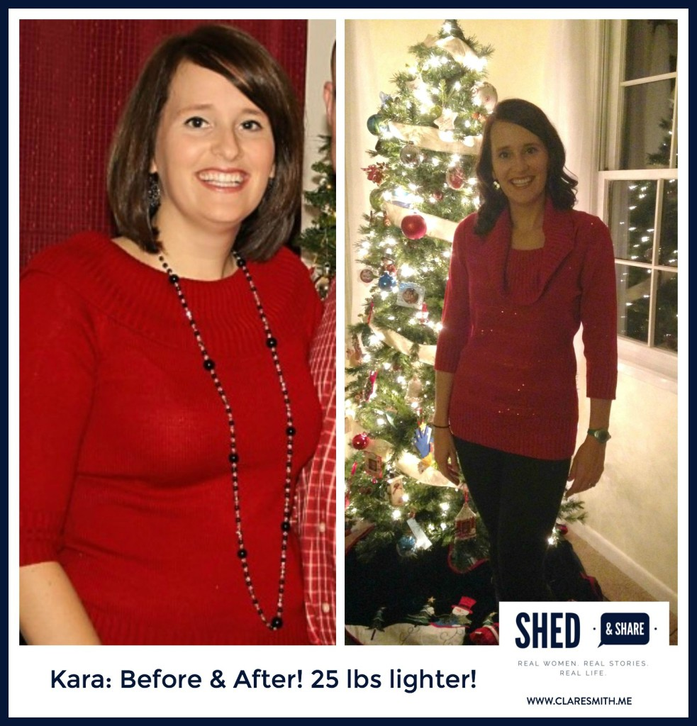 {Shed & Share} Meet Kara and find out how she lost over 25 lbs! : www.claresmith.me