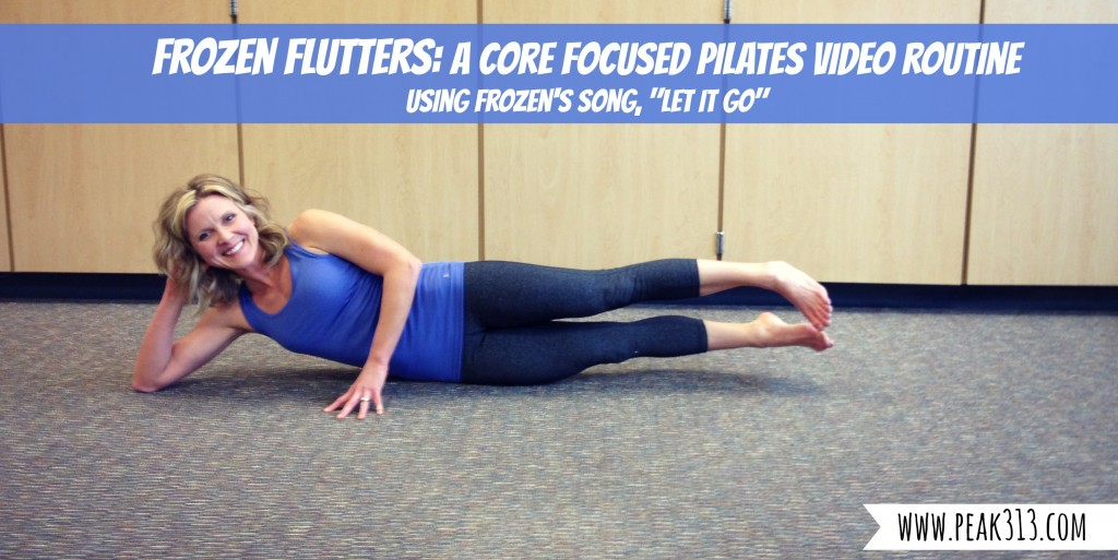 "Frozens Flutters: A core focused pilates video routine to Frozen's ""Let it go"" (Quick reference guide included) : peak313.com"