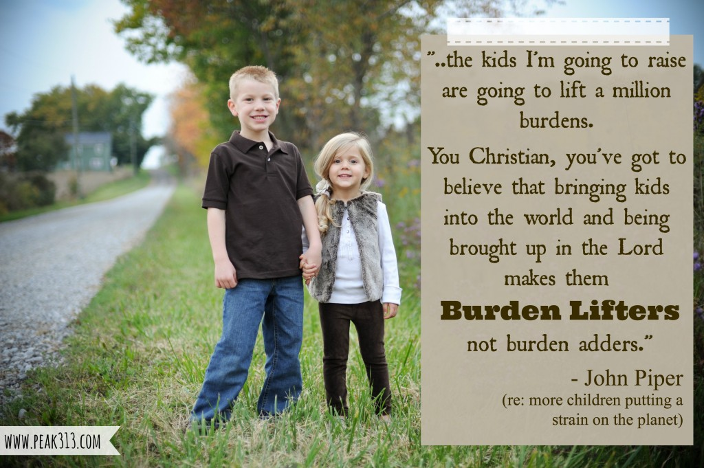 Children as burden lifters (John Piper Quote) : peak313.com