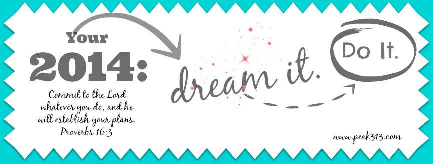 2014: Dream it. Do it. Header Printable : peak313.com