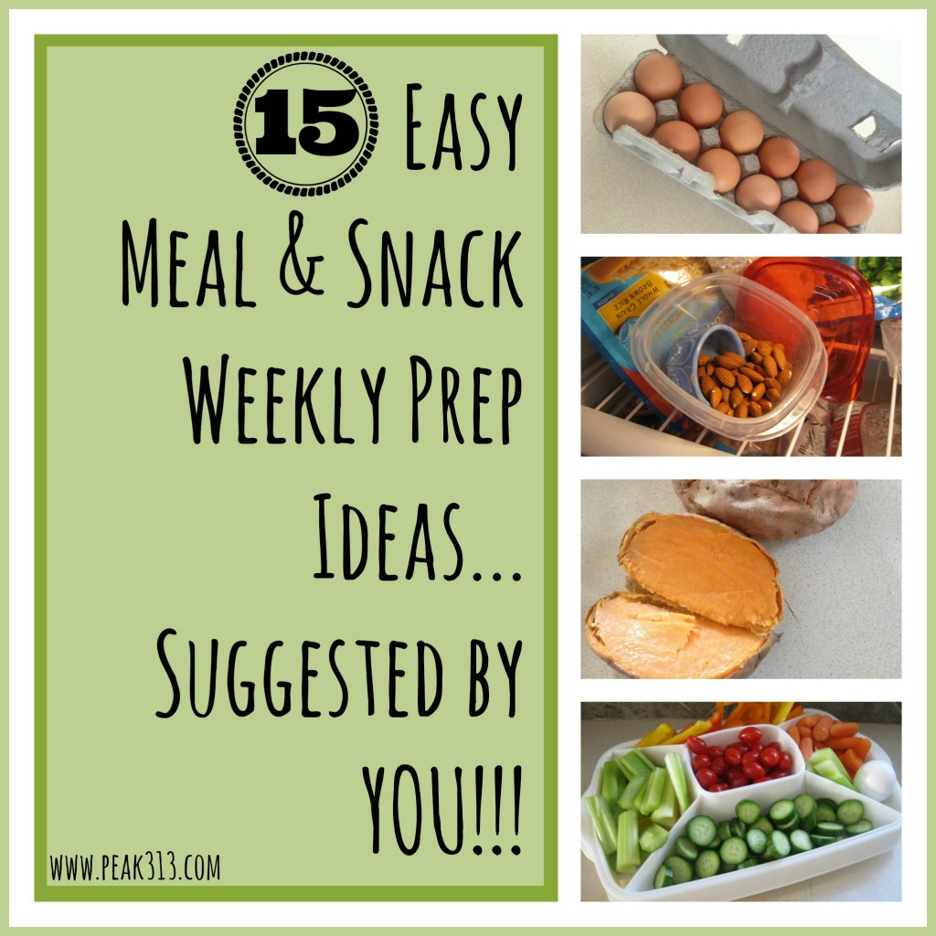 15 Easy Meal & Snack Weekly Prep Ideas...Suggested By YOU!!! | peak313.com