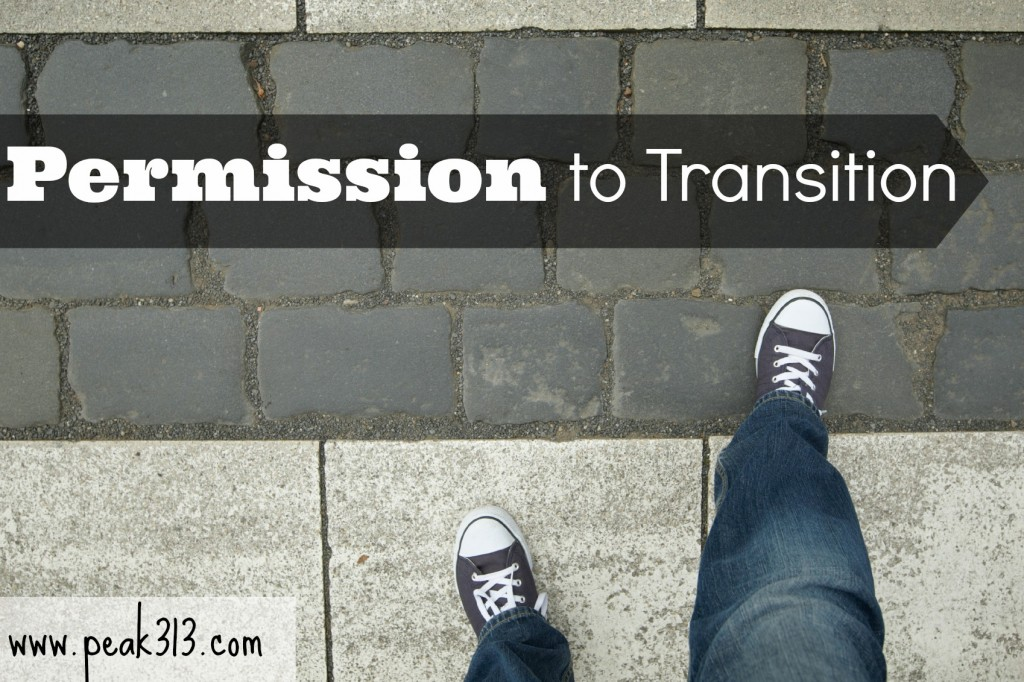 "For when life is in transition and you feel defeated in your health because of it--it's time to give yourself, ""Permission to Transition"": peak313.com"