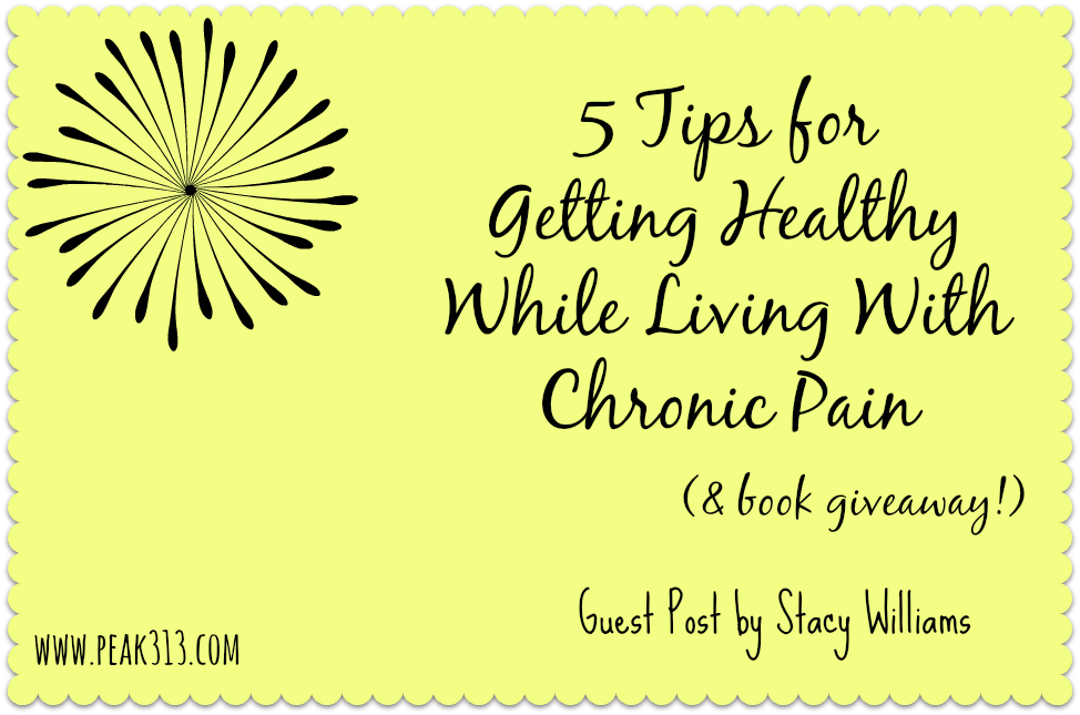 5 Tips for getting healthy while living with chronic pain (Guest Post) : peak313.com